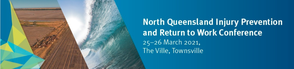 North Queensland Injury Prevention and Return to Work Conference 2021